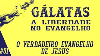 Gálatas 1.1-5 - O verdadeiro Evangelho de Jesus