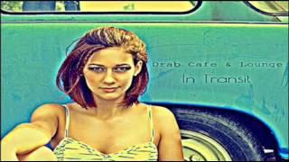 Drab Cafe & Lounge ~ In Transit