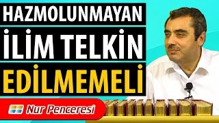 Mustafa Karaman - Sözler - Lemeât - Hazmolunmayan İlim Telkin Edilmemeli!
