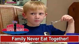 Family Never Eat Dinner Together | Supernanny
