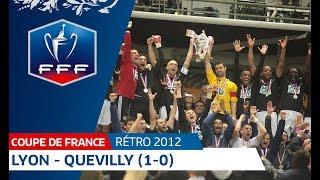Finale Coupe de France 2012  Lyon - Quevilly 1-0 I FFF 2018