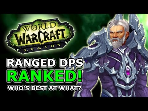 Legion Ranged DPS Ranked! Most Fun, Best Numbers, Best Changes, Who's Best At What?