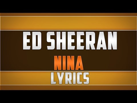 Ed Sheeran- Nina Lyrics
