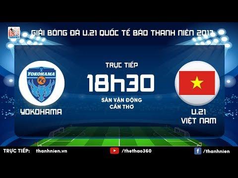 [TRỰC TIẾP] U.21 YOKOHAMA vs U.21 VIỆT NAM - Vòng chung kết giải U.21 quốc tế Báo Thanh Niên 2017