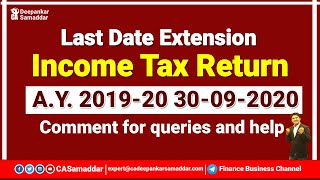 Last Date Extension - Income Tax Return , AY 2019-20 , 30th September 2020- Comment for help