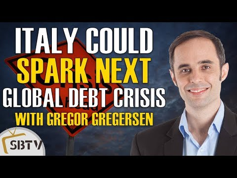 Gregor Gregersen - Italy Could Spark The Next Global Debt Crisis