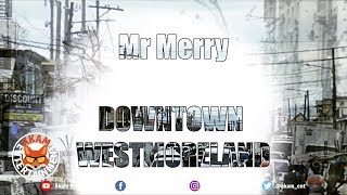 Mr Merry - Downtown Westmoreland [Break Free Riddim] June 2019