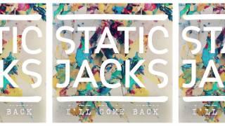 Static Jacks - I'll Come Back