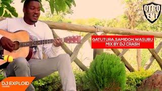 DJ CRASH - GATUTURA, SAMIDOH, WASUBU MIX