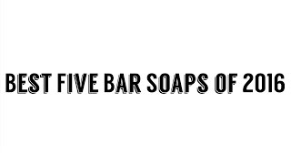 Best Five Bar soaps of 2016
