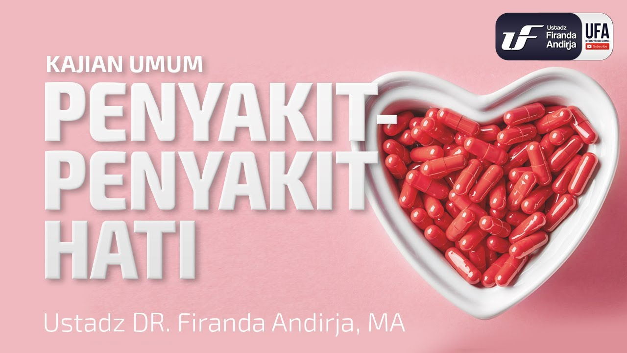 Penyakit - Penyakit Hati - Ustadz Dr. Firanda Andirja, Lc, M.A.