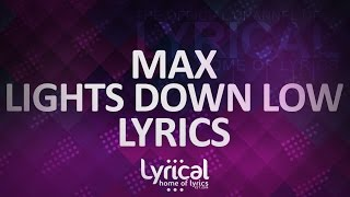 MAX - Lights Down Low (ft. gnash) Lyrics