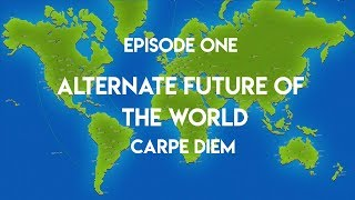 Alternate Future of the World: Carpe Diem | Episode 1