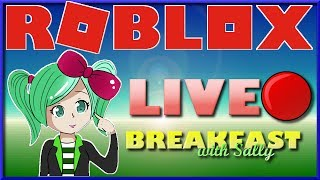 🔴Breakfast with Sally🔴ROBLOX Livestream Pokeslayer Jailbreak Cleaning Simulator SallyGreenGamer