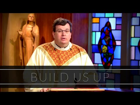 Build Us Up | Homily: Father Marc Bishop