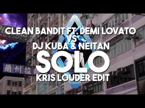 Clean Bandit Ft. Demi Lovato Vs DJ Kuba & Neitan - Solo (Kris Louder Edit)