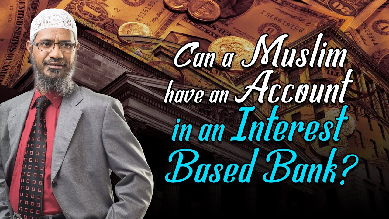 Can a Muslim have an Account in an Interest Based Bank? - Dr Zakir Naik