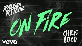 Raleigh Ritchie, Chris Loco - On Fire (Audio)