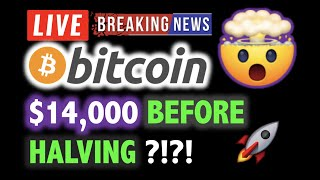 BITCOIN TO $14,000 BEFORE HALVING ?!?!