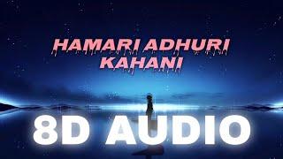 Hmari Adhuri khani 8d song with lyrics   Arijit Singh songs    Listen in 8d