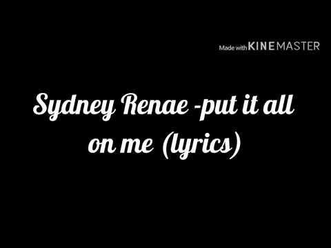 Sydney Renae - Put it all on me ( lyrics)