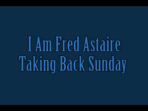 Taking Back Sunday - I Am Fred Astaire [w/ lyrics]