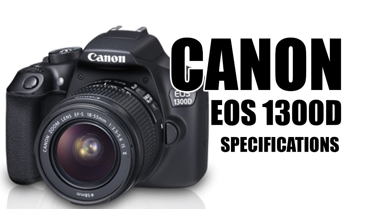 canon eos 1300d full specifications rebel t6 price canon rebel t6 review youtube. Black Bedroom Furniture Sets. Home Design Ideas