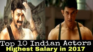 Indian | Top 10 Actors | Highest Earning Indian Salary 2017