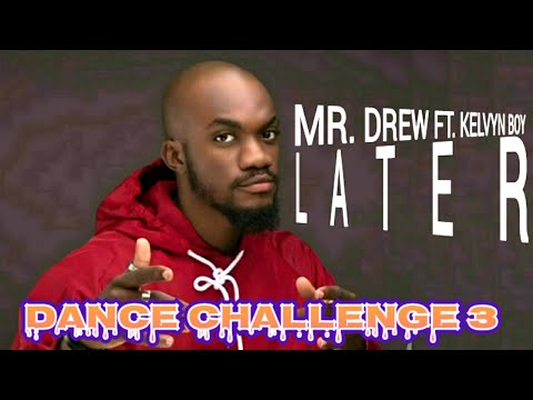 Mr. Drew ft. Kelvyn Boy - Later Dance Challenge 3