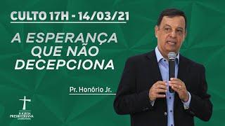 Culto de Celebração - 14/03/2021 - 17h - Pr. Honório Jr. - A ESPERANÇA QUE NÃO DECEPCIONA