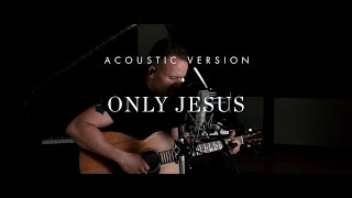 Only Jesus (Acoustic) // Brian Johnson // After All These Years