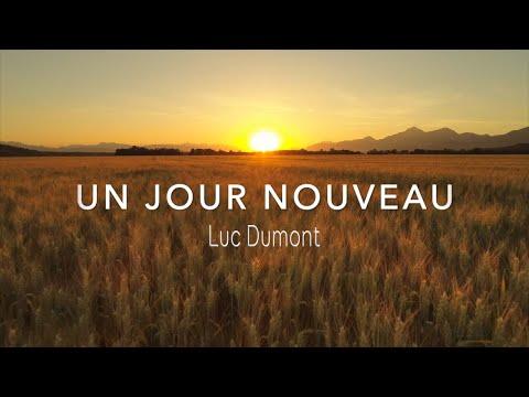 UN JOUR NOUVEAU  |  Luc Dumont - Officiel