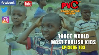 THE THREE WORLD MOST FOOLISH KIDS episode 103 (praize Victor  comedy)