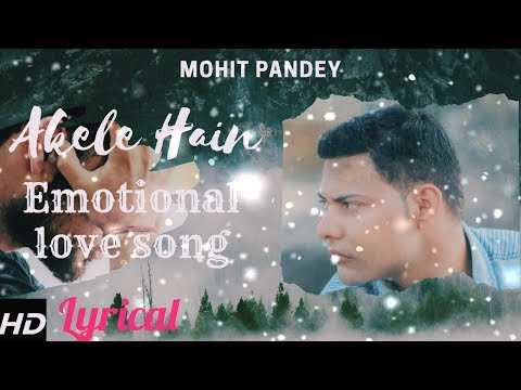 Mohit Pandey - Akele Hain Song | Official Lyrics Music Video | Latest Hindi Love Song 2019