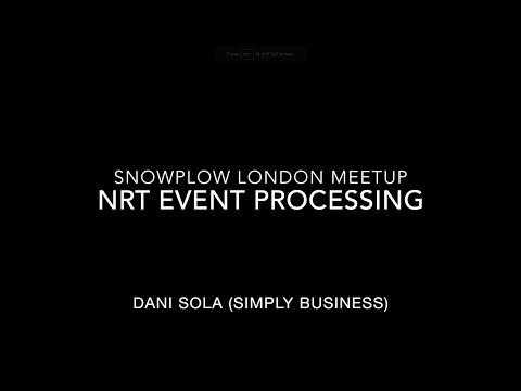 Near Real-Time Event Processing - Dani Solà - Snowplow London Meetup #3