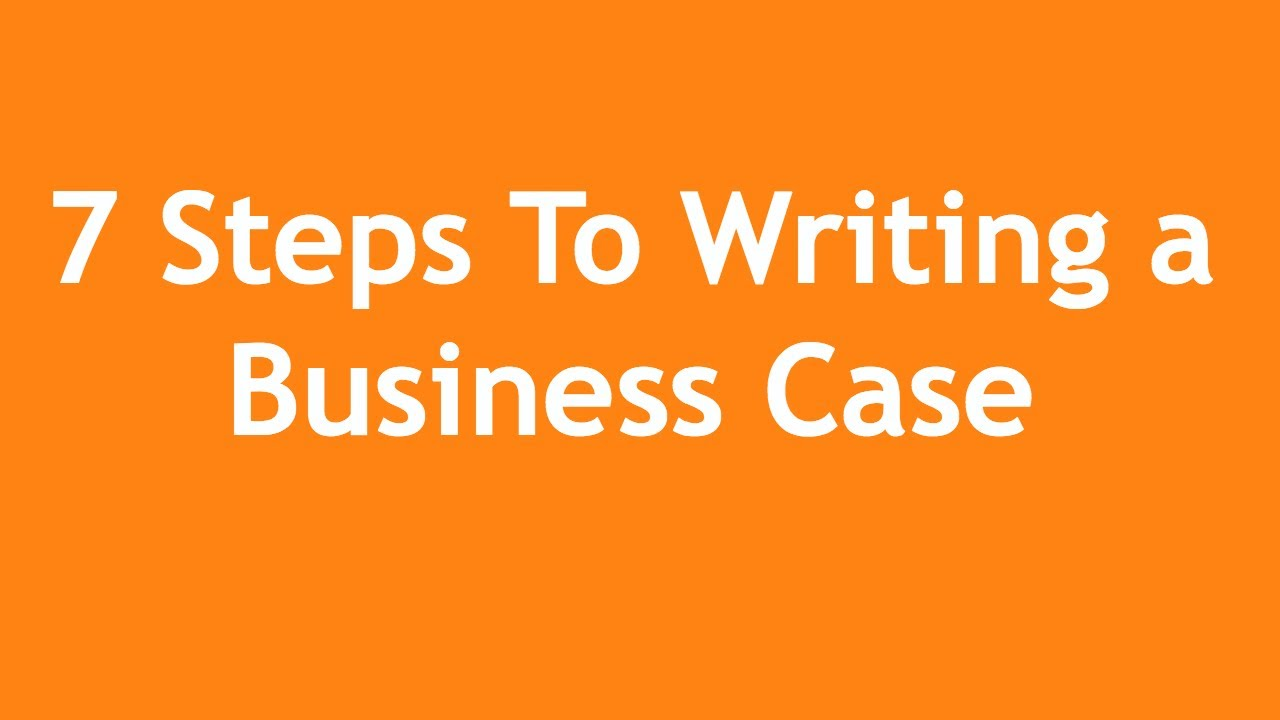 7 steps to writing a business case a 3 minute crash course youtube