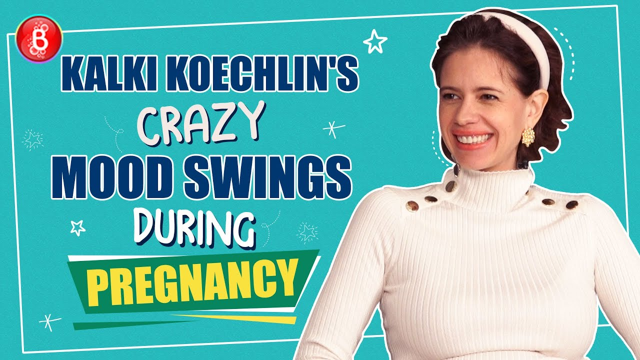 Mom To Be Kalki Koechlin Reveals About Her Crazy Mood Swings During Pregnancy Motherhood Bhram