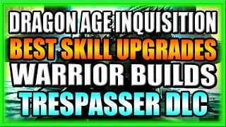 Dragon Age Inquisition - Best New Skill Upgrades for Warrior Builds! - Part 1 of 3 - Trespasser DLC