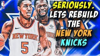Seriously. Lets Rebuild The New York Knicks...They Need Help | NBA 2K20