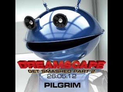 Pilgrim Dreamscape Get Smashed Part 2