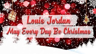 Louis Jordan - May Every Day Be Christmas // Christmas Essentials