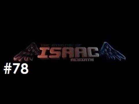 Let's Play - The Binding of Isaac: Rebirth - Episode 78