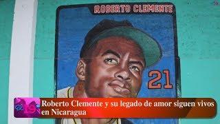 Roberto Clemente y su legado de amor siguen vivos en Nicaragua
