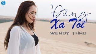 Đừng Xa Tôi - Wendy Thảo 2018 - Những Ca Khúc Hay Và Mới Nhất Wendy Thảo 2018