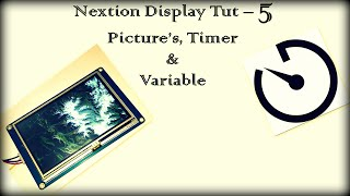 Nextion Display Tutorial #5 Pictures, timer and Variable