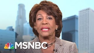 Rep. Maxine Waters: We're Going To Fight This President And His Racism | AM Joy | MSNBC