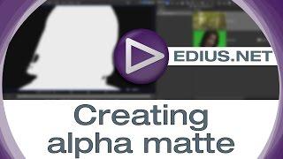 EDIUS.NET Podcast - Creating alpha matte