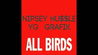 ALL BIRDS - NIPSEY HU$$LE FT.  YG / GRAFIK | WWW.SKYGRAFIK.COM