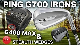 NEW PING G700 IRONS, G400 MAX DRIVER & STEALTH WEDGES!