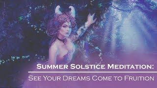 Summer Solstice Meditation: See Your Dreams Come to Fruition